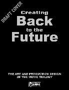 Cover-Bild zu Creating Back to the Future: The Art and Production Design of the Movie Trilogy von Walser, Joe