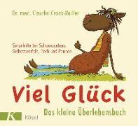 Cover-Bild zu Croos-Müller, Claudia: Viel Glück - Das kleine Überlebensbuch