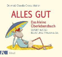 Cover-Bild zu Croos-Müller, Claudia: Alles gut - Das kleine Überlebensbuch