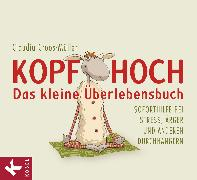 Cover-Bild zu Croos-Müller, Claudia: Kopf hoch - das kleine Überlebensbuch (eBook)