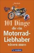 Cover-Bild zu 101 Dinge, die ein Motorrad-Liebhaber wissen muss!