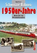 Cover-Bild zu Schweizer Bahnen - 1950er-Jahre von Bernet, Ralph