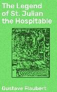 Cover-Bild zu The Legend of St. Julian the Hospitable (eBook) von Flaubert, Gustave