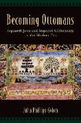 Cover-Bild zu Cohen, Julia Phillips (Assistant Professor of History and Jewish Studies, Assistant Professor of History and Jewish Studies, Vanderbilt University): Becoming Ottomans