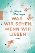 Cover-Bild zu Was wir sehen, wenn wir lieben (eBook) von Moninger, Kristina