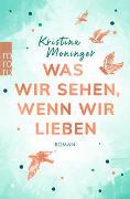 Cover-Bild zu Was wir sehen, wenn wir lieben von Moninger, Kristina