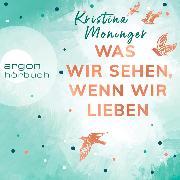 Cover-Bild zu Was wir sehen, wenn wir lieben (Ungekürzte Lesung) (Audio Download) von Moninger, Kristina