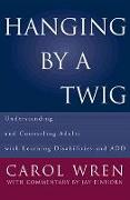 Cover-Bild zu Hanging by a Twig: Understanding and Counseling Adults with Learning Disabilities and Add von Einhorn, Jay