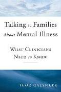 Cover-Bild zu Talking to Families about Mental Illness: What Clinicians Need to Know von Galynker, Igor