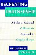 Cover-Bild zu Recreating Partnership: A Solution-Oriented, Collaborative Approach to Couples Therapy von Hiller, Tobey