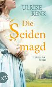 Cover-Bild zu Renk, Ulrike: Die Seidenmagd
