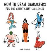 Cover-Bild zu How to Draw Characters for the Artistically Challenged von Bigwood, John