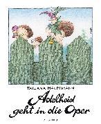 Cover-Bild zu Hauptmann, Tatjana: Adelheid geht in die Oper