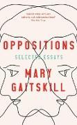 Cover-Bild zu Gaitskill, Mary: Oppositions (eBook)
