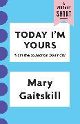Cover-Bild zu Gaitskill, Mary: Today I'm Yours (eBook)