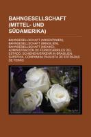 Cover-Bild zu Bahngesellschaft (Mittel- und Südamerika) von Quelle: Wikipedia (Hrsg.)