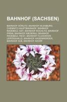 Cover-Bild zu Bahnhof (Sachsen) von Quelle: Wikipedia (Hrsg.)