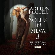 Cover-Bild zu Solus In Silva 3 <pipe> Der härteste Fall von Marie Liebsam (Audio Download) von Roster, Carlton