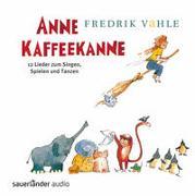 Cover-Bild zu Vahle, Fredrik (Gespielt): Anne Kaffeekanne: 12 Lieder zum Singen, Spielen und Tanzen