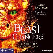 Cover-Bild zu Beast Changers. Im Reich der Feuerdrachen (Audio Download) von Kaufman, Amie