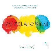 Cover-Bild zu ¡mézclalo Bien! (Mix It Up! Spanish Edition): (bilingual Children's Book, Spanish Books for Kids) von Tullet, Herve