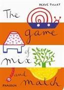 Cover-Bild zu Hervé Tullet: The Game of Mix and Match von Tullet, Hervé