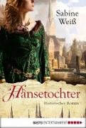 Cover-Bild zu Hansetochter (eBook) von Weiß, Sabine