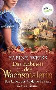 Cover-Bild zu Das Kabinett der Wachsmalerin - Das Leben der Madame Tussaud - Zweiter Roman (eBook) von Weiß, Sabine