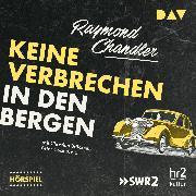 Cover-Bild zu Keine Verbrechen in den Bergen (Audio Download) von Chandler, Raymond