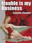 Cover-Bild zu Trouble Is My Business (eBook) von Chandler, Raymond