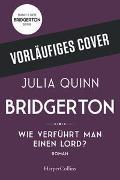 Cover-Bild zu Bridgerton - Wie verführt man einen Lord? von Quinn, Julia