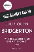 Cover-Bild zu Bridgerton - Wie bezaubert man einen Viscount? von Quinn, Julia