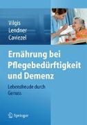 Cover-Bild zu Ernährung bei Pflegebedürftigkeit und Demenz von Vilgis, Thomas A.