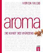 Cover-Bild zu Aroma - Die Kunst des Würzens (eBook) von Vierich, Thomas