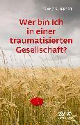 Cover-Bild zu Wer bin ich in einer traumatisierten Gesellschaft? von Ruppert, Franz