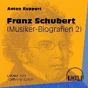 Cover-Bild zu Franz Schubert - Musiker-Biografien, Folge 2 (Ungekürzt) (Audio Download) von Ruppert, Anton