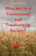 Cover-Bild zu Who am I in a traumatised and traumatising society? von Ruppert, Franz