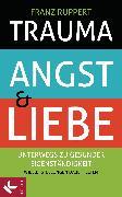 Cover-Bild zu Trauma, Angst und Liebe (eBook) von Ruppert, Franz