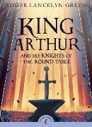 Cover-Bild zu King Arthur and His Knights of the Round Table von Green, Roger Lancelyn