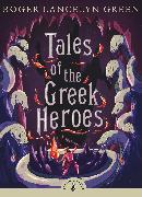 Cover-Bild zu Tales of the Greek Heroes von Green, Roger Lancelyn