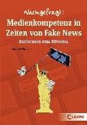 Cover-Bild zu Nachgefragt: Medienkompetenz in Zeiten von Fake News von Theisen, Manfred