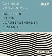 Cover-Bild zu Das Leben ist ein vorübergehender Zustand von Arnim, Gabriele von