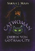Cover-Bild zu Catwoman - Diebin von Gotham City von Maas, Sarah J.