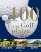 Cover-Bild zu Die 100 besten Golfplätze von Schillings, Rainer