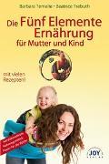 Cover-Bild zu Die Fünf Elemente Ernährung für Mutter und Kind - Die Fünf Elemente Ernährung für Mutter und Kind von Temelie, Barbara