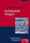 Cover-Bild zu Fachdidaktik Religion von Grethlein, Christian