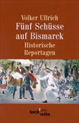 Cover-Bild zu Fünf Schüsse auf Bismarck von Ullrich, Volker