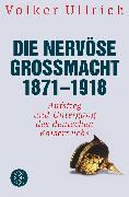 Cover-Bild zu Die nervöse Großmacht 1871 - 1918 von Ullrich, Volker
