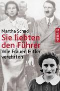 Cover-Bild zu Sie liebten den Führer von Schad, Martha