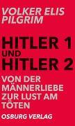 Cover-Bild zu Hitler 1 und Hitler 2. Von der Männerliebe zur Lust am Töten von Pilgrim, Volker Elis